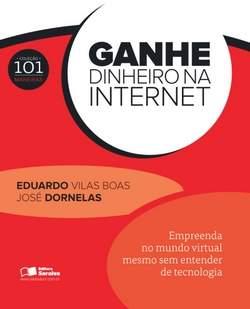 Ganhe dinheiro na internet, de José Dornelas - imagem:saraiva.com.br