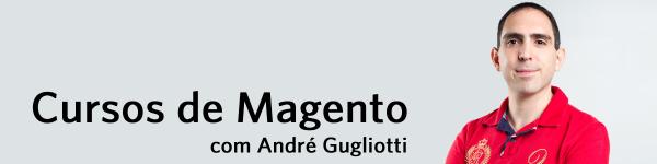 Cursos de Magento, com André Gugliotti